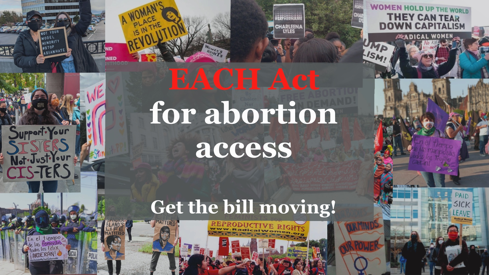Photos of women holding ptrotest signs framing a gray block saying Each Woman for abortion access.Get the bill moving!
